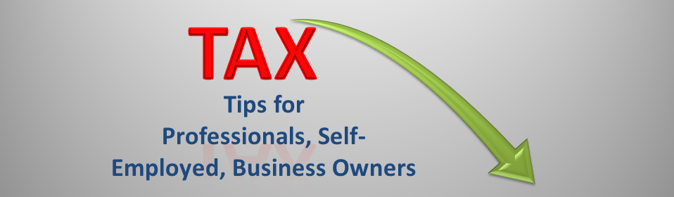Income Tax Tips for Professionals, Self-Employed and Business Owners